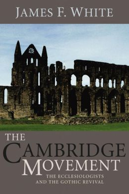 The Cambridge Movement: The Ecclesiologists and the Gothic Revival