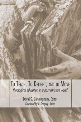 To Teach, to Delight, and to Move: Theological Education in a Post-Christian World