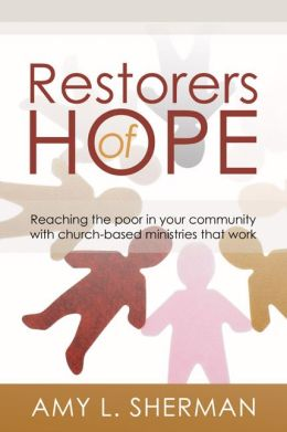 Restorers of Hope: Reaching the Poor in Your Community with Church-Based Ministries that Work