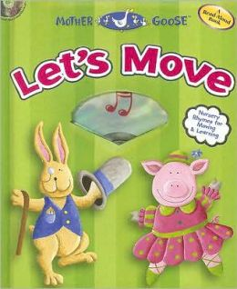 Mother Goose Let's Move: Nursery Rhymes for Moving and Learning [With CD]