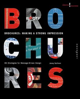 Creative Solutions: Brochures: Making a Strong Impression: 85 Strategies for Message-Driven Design