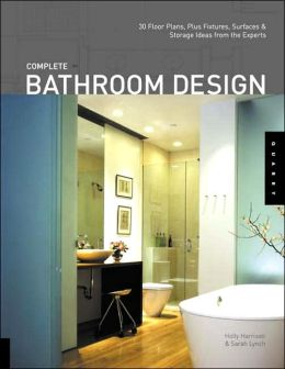 Complete Bathroom Design: 30 Floor Plans, Fixtures, Surfaces, and Storage Ideas