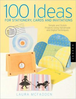 100 Ideas for Stationery, Cards, and Invitations: Simple and Stylish Projects Using Handmade and Digital Techniques