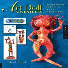 Art Doll Adventures: Exploring Projects and Processes through Cultural Traditions