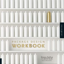Package Design Workbook: The Art and Science of Successful Packaging