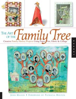 The Art of the Family Tree: Creative Family History Projects Using Paper Art, Fabric and Collage