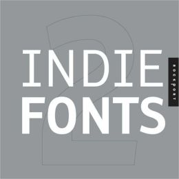 Indie Fonts 2: A Compendium of Digital Type from Independent Foundries