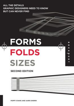 Forms, Folds and Sizes, Second Edition: All the Details Graphic Designers Need to Know but Can Never Find