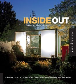 Inside Out: A Visual Tour of Outdoor Kitchens, Garden Living Rooms, and More