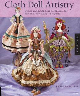 Cloth Doll Artistry: Design and Costuming Techniques for Flat and Fully Sculpted Figures