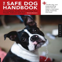 The Safe Dog Handbook: A Complete Guide to Protecting Your Pooch, Indoors and Out