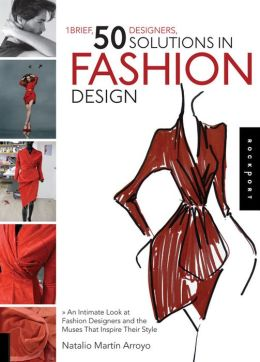1 Brief, 50 Designers, 50 Solutions in Fashion Design: An Intimate Look at Fashion Designers and the Muses That Inspire Their Style