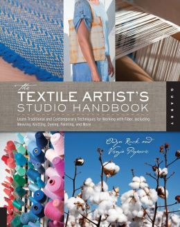 The Textile Artist's Studio Handbook: Learn Traditional and Contemporary Techniques for Working with Fiber, Including Weaving, Knitting, Dyeing, Painting, and More
