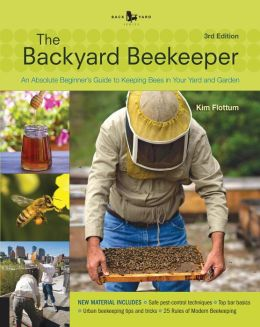 Backyard Beekeeper - Revised and Updated, 3rd Edition: An Absolute Beginner's Guide to Keeping Bees in Your Yard and Garden - New material includes: - The latest techniques in the battle against invasive mites - The 25 rules of modern beekeeping - All abo