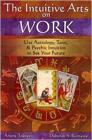 The Intuitive Arts on Work: Use Astrology, Tarot, and Psychic Intuition to See Your Future