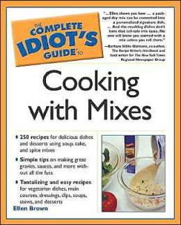 The Complete Idiot's Guide to Cooking with Mixes