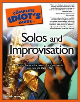 The Complete Idiot's Guide to Solos & Improvisation