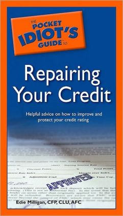 The Pocket Idiot's Guide to Repairing Your Credit