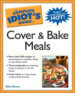 The Complete Idiot's Guide to Cover and Bake Meals