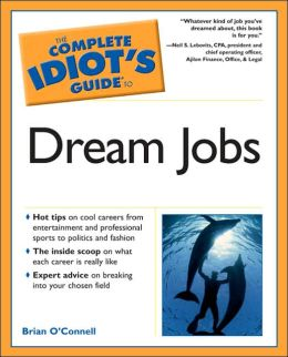 The Complete Idiot's Guide to Dream Jobs