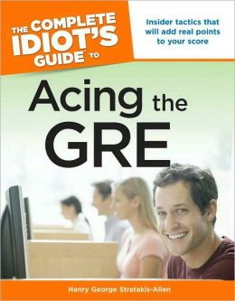 The Complete Idiot's Guide to Acing The Gre