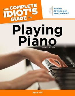 The Complete Idiot's Guide to Playing Piano: 3rd Edition
