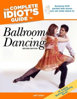 The Complete Idiot's Guide to Ballroom Dancing, 2nd Edition
