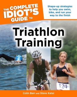 The Complete Idiot's Guide to Triathlon Training