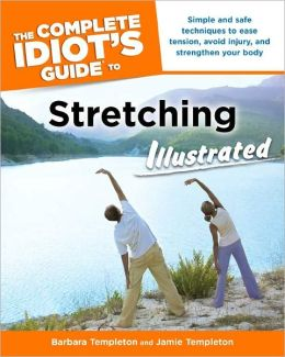 The Complete Idiot's Guide to Stretching Illustrated