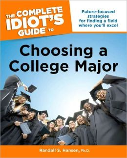 The Complete Idiot's Guide to Choosing a College Major