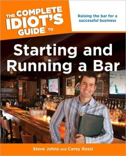 The Complete Idiot's Guide to Starting and Running a Bar
