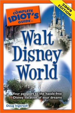 The Complete Idiot's Guide to Walt Disney World, 2009 Edition