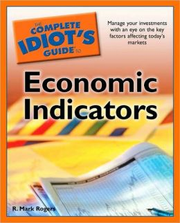 The Complete Idiot's Guide to Economic Indicators