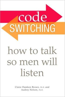 Code Switching: How to Talk So Men Will Listen