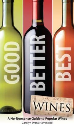 Good, Better, Best Wines: A No-Nonsense Guide to Popular Wines