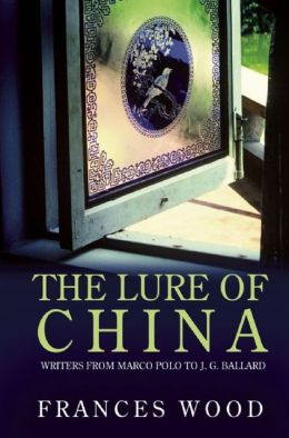 The Lure of China: Writers from Marco Polo to J.G. Ballard
