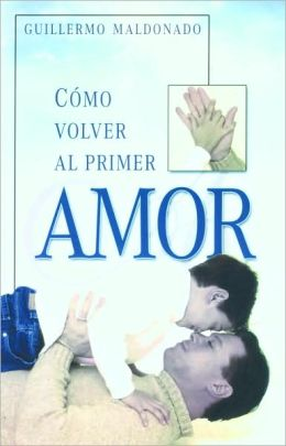 Como volver al primer amor (How to Get back to the Most Important Love)