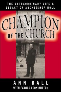 Champion of the Church: The Extraordinary Life and Legacy of Archbishop Noll