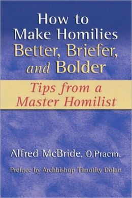 How to Make Homilies Better, Briefer and Bolder: Tips from a Master Homilist