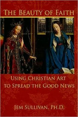 The Beauty of Faith: How Christian Art Reveals the Good News
