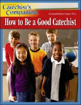Catechist's Companion: How to Be a Good Catechist