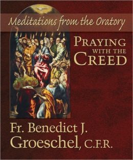 Praying with the Creed: Meditations from the Oratory