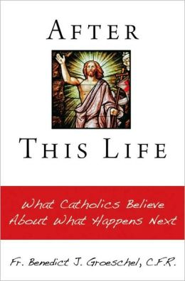 After This Life: What Catholics Belileve about What Happens Next