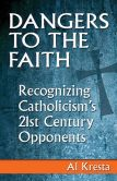 Book Cover Image. Title: Dangers to the Faith:  Recognizing Catholicism's 21st Century Opponents, Author: Al Kresta