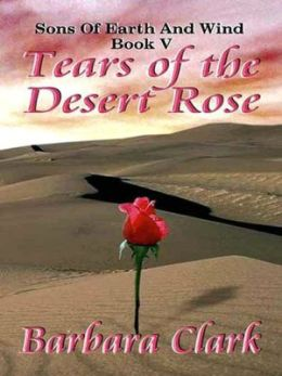 Tears of the Desert Rose [Sons of Earth and Wind Book 5]