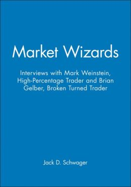 Market Wizards: Interviews with Mark Weinstein, High-Percentage Trader and Brian Gelber, Broken Turned Trader