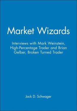 Market Wizards: Interviews with Mark Weinstein, High-Percentage Trader and Brian Gelber, Broken Turned Trader