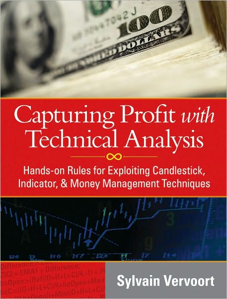 Capturing Profit with Technical Analysis: Hands-On Rules for Exploiting Candlestick, Indicator, and Money Management Techniques
