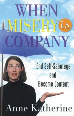 When Misery Is Company: Ending Self-Sabotage and Misery Addiction