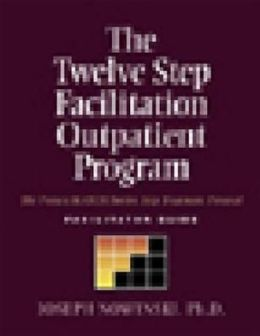 The Twelve-Step Facilitation Outpatient Program: Facilitator Guide